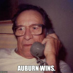 Auburn has won the Iron Bowl in the most unbelievable fashion you will ever hear your dad describe to you over the phone